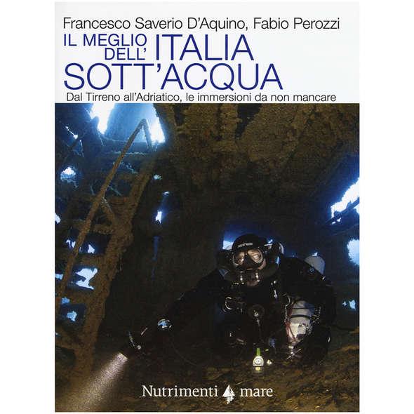 Il Meglio dell'Italia Sott'Acqua - Dal Tirreno all'Adriatico le Immersioni da Non Mancare
